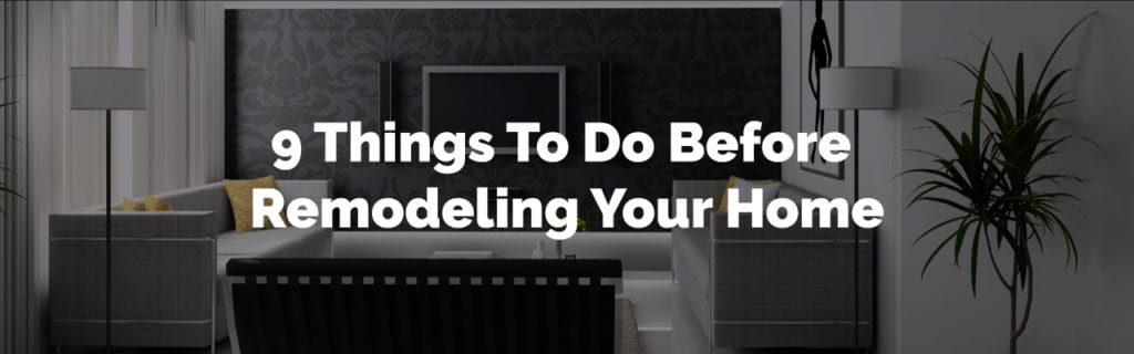 9 Things You Must Do Before Remodeling Your Home 2