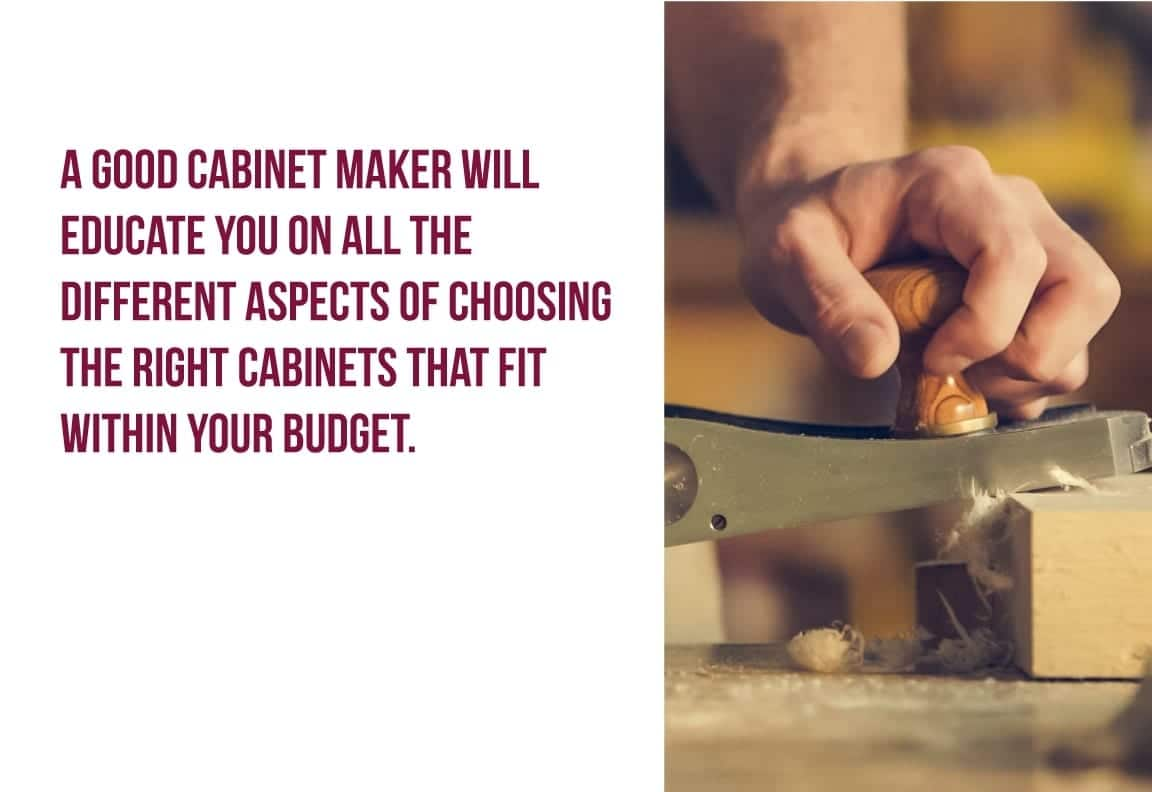 a good cabinet maker will educate