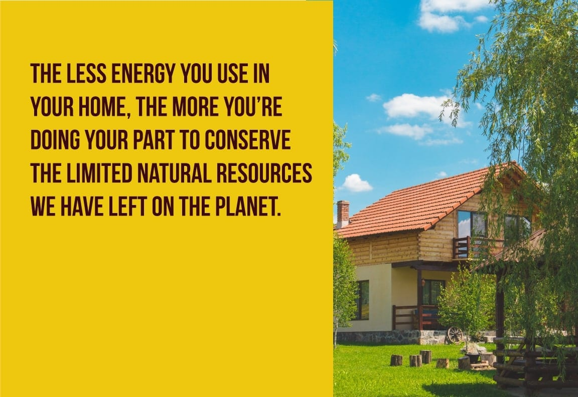 the less energy you use in the home, the more resources you save