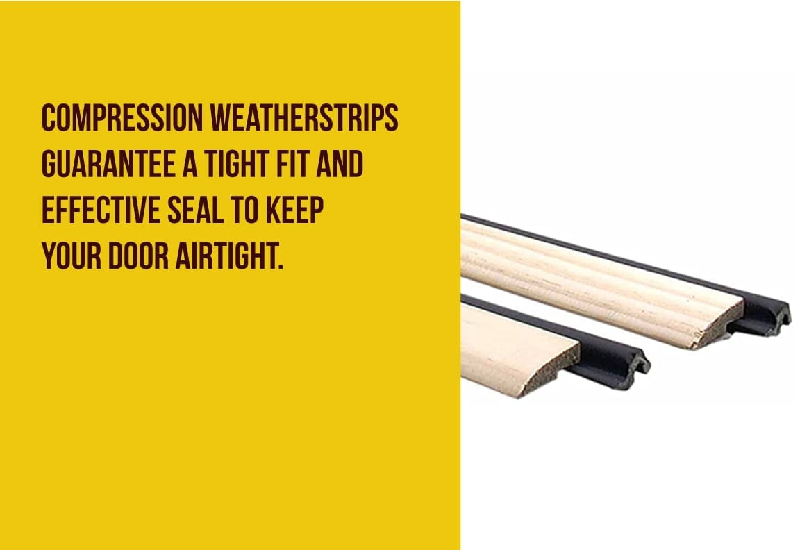 compression weatherstrips make a door's seal tight and effective