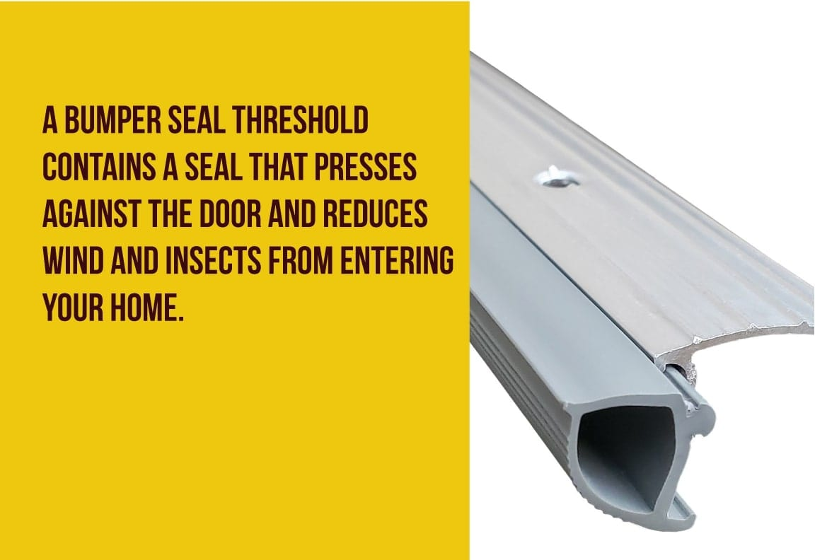 bumper seal thresholds reduce wind, debris, and insects from entering your home