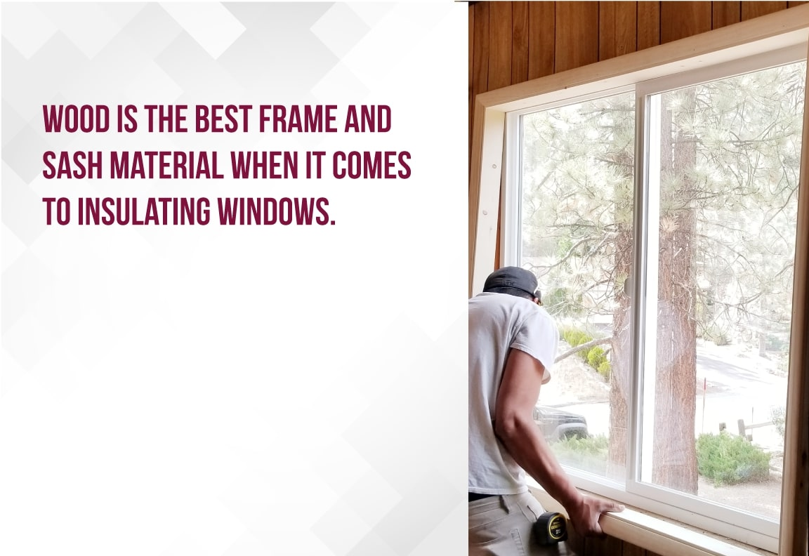 wood is the best fram and sash material for insulation